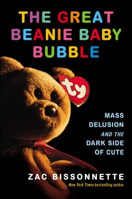 The Great Beanie Baby Bubble by Zac Bissonnette