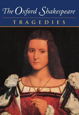 The Complete Oxford Shakespeare: Volume III: Tragedies