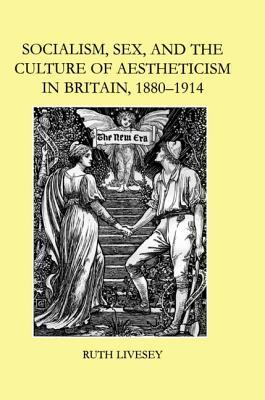Socialism, Sex, and the Culture of Aestheticism in Britain, 1... by Ruth Livesey