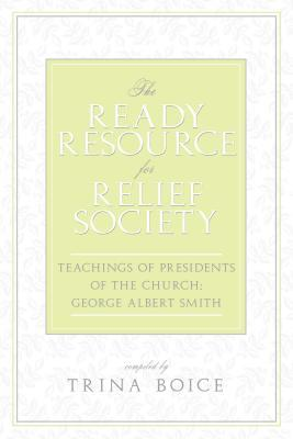 The Ready Resource for Relief Society: Teachings of Presidents of the Church: George Albert Smith
