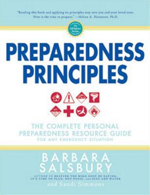 Preparedness Principles: The Complete Personal Preparedness Resource Guide for Any Emergency Situation