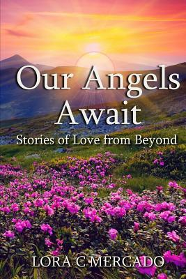 Our Angels Await: Stories of Love from Beyond