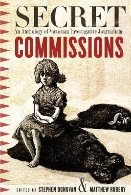 Secret Commissions: An Anthology of Victorian Investigative Journalism