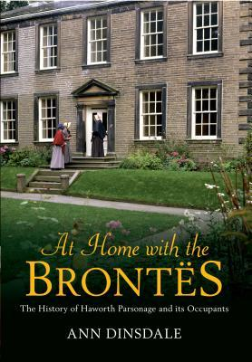 At Home with the Brontes: The History of Haworth ParsonageIts Occupants