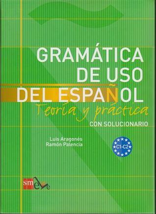 Gramática de uso del Español. Teoria y practica. Con solucionario. C1-C2