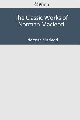 The Classic Works of Norman MacLeod