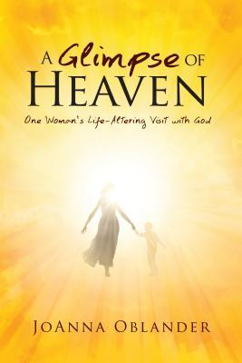 A Glimpse of Heaven by JoAnna Lynn Oblander