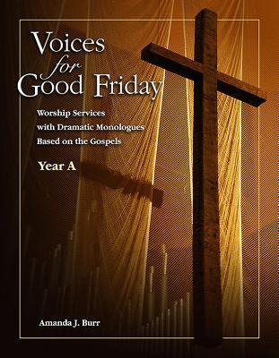 Voices for Good Friday - eBook [Epub]: Worship Services with Dramatic Monologues Based on the Gospels - Year a