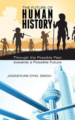 The Future of Human History: Through the Possible Past Towards a Possible Future