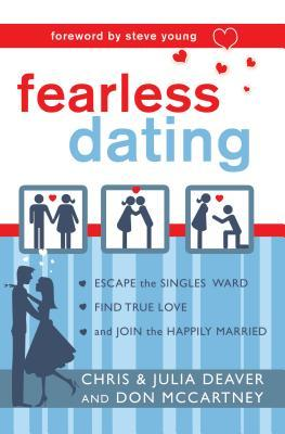 Fearless Dating: Escape The Singles' Ward, Find True Love, And Join The Happily Married
