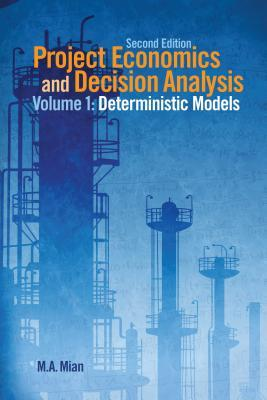 Project Economics and Decision Analysis: Determinisitic Models par M.A. Mian