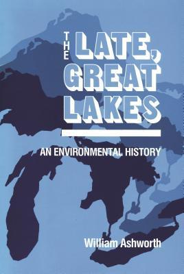 Late, Great Lakes: An Environmental History