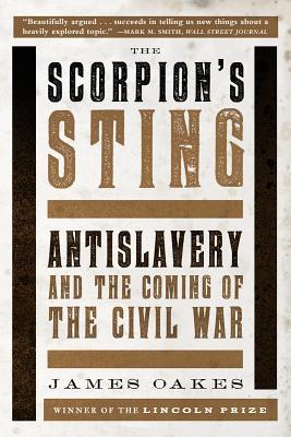 The scorpion's sting: antislavery and the coming of the civil war by