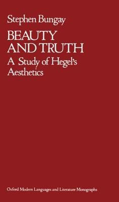 Beauty and Truth: A Study of Hegel's Aesthetics