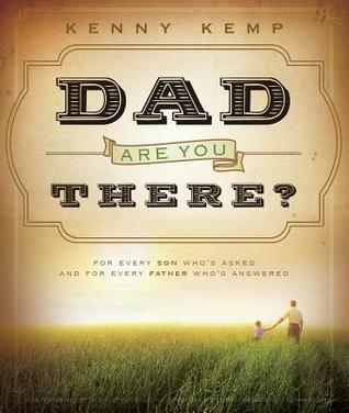 Dad, Are You There? by Kenny Kemp