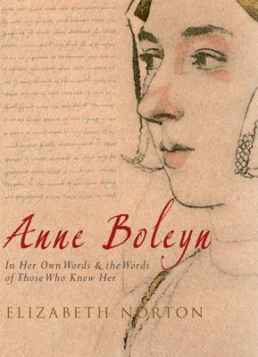 anne-boleyn-in-her-own-wordsthe-words-of-those-who-knew-her