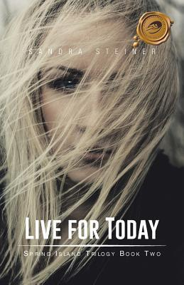 Live for Today by Sandra Healing Steiner