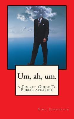 Um, Ah, Um.: A Pocket Guide to Public Speaking