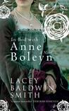 In Bed with Anne Boleyn by Lacey Baldwin-Smith