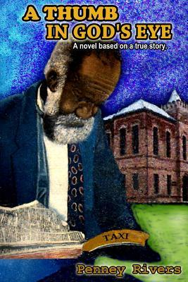 A Thumb in God's Eye: Texas Historical Fiction Based on a True Story