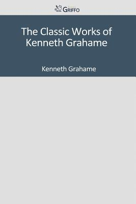 The Classic Works of Kenneth Grahame