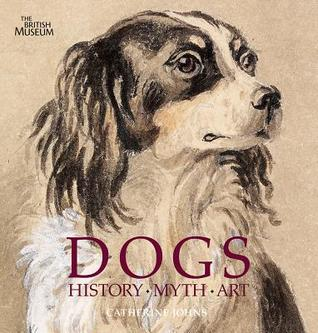 Ebook Dogs: History . Myth . Art by Catherine Johns DOC!