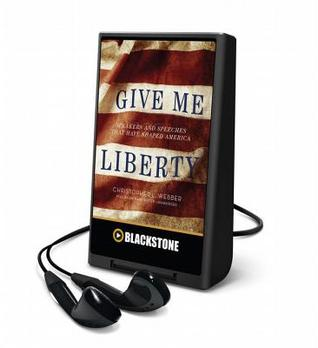 Give me liberty speakers and speeches that have shaped america by give me liberty speakers and speeches that have shaped america by christopher l webber fandeluxe PDF