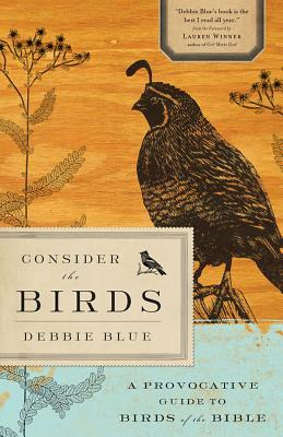 Consider The Birds A Provocative Guide To The Birds Of The Bible By