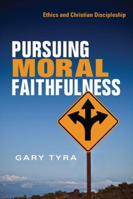 Pursuing Moral Faithfulness by Gary Tyra