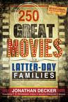 250 Great Movies for Latter-day Families by Jonathan Decker