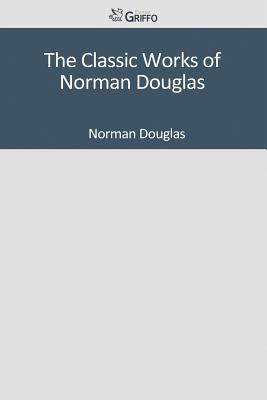 The Classic Works of Norman Douglas