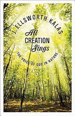Libro de descargas gratis All Creation Sings: The Voice of God in Nature