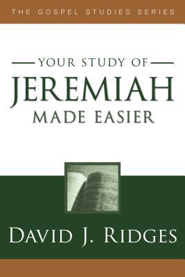 Jeremiah Made Easier (Gospel Studies by David J. Ridges