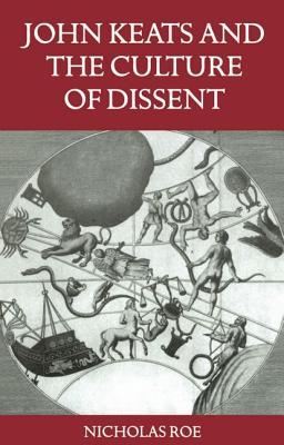Ebook John Keats and the Culture of Dissent by Nicholas Roe TXT!