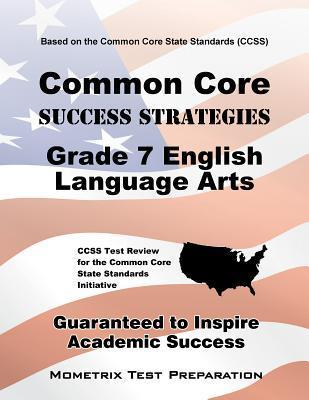 Common Core Success Strategies Grade 7 English Language Arts: CCSS Test Review for the Common Core State Standards Initiative