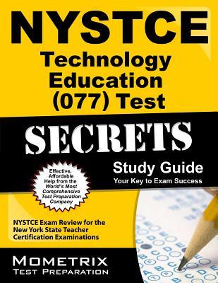 NYSTCE Technology Education (077) Test Secrets, Study Guide: NYSTCE Exam Review for the New York State Teacher Certification Examinations