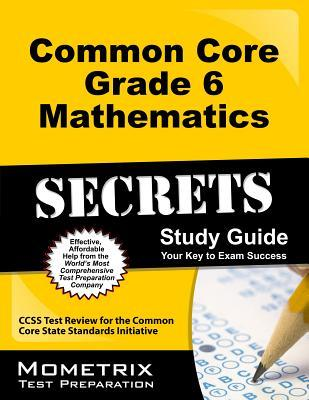 Common Core Grade 6 Mathematics Secrets: CCSS Test Review for the Common Core State Standards Initiative