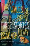 The Walls of Delhi: Three Stories
