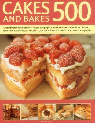 Cakes and Bakes 500: A Mouthwatering Collection of Recipes Ranging from Traditional Teatime Treats and Fun Party and Celebration Cakes, to Luxurious Gateaux and Tarts, Shown in 500 Clear Photographs