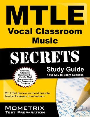Mtle Vocal Classroom Music Secrets Study Guide: Mtle Test Review for the Minnesota Teacher Licensure Examinations