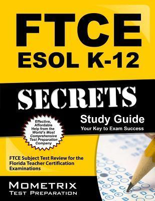 Ftce ESOL K-12 Secrets Study Guide: Ftce Test Review for the Florida Teacher Certification Examinations
