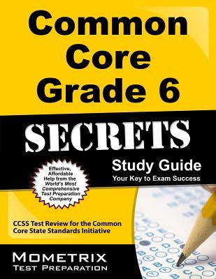 Common Core Grade 6 Secrets, Study Guide: CCSS Test Review for the Common Core State Standards Initiative