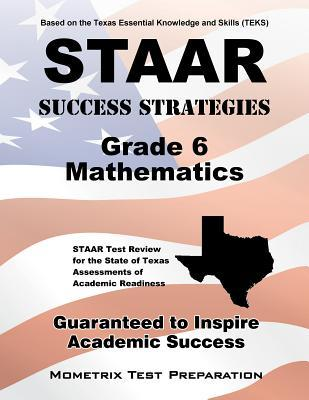 STAAR Success Strategies Grade 6 Mathematics Study Guide: STAAR Test Review for the State of Texas Assessments of Academic Readiness