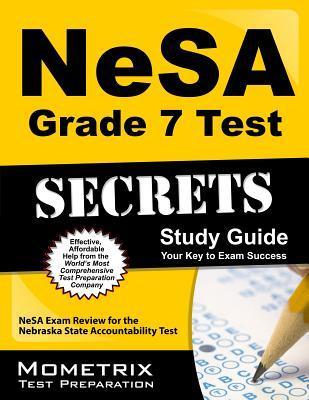 NeSA Grade 7 Test Secrets, Study Guide: NeSA Exam Review for the Nebraska State Accountability Test