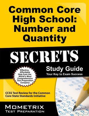 Common Core High School: Number and Quantity Secrets, Study Guide: CCSS Test Review for the Common Core State Standards Initiative