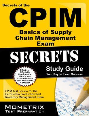 CPIM Basics of Supply Chain Management Exam Secrets Study Guide: CPIM Test Review for the Certified in Production and Inventory Management Exam