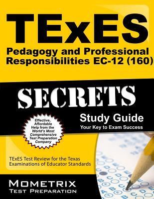 TExES (160) Pedagogy and Professional Responsibilities EC-12 Exam Secrets Study Guide: TExES Test Review for the Texas Examinations of Educator Standards
