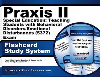 Praxis II Special Education Teaching Students with Behavioral Disorders/Emotional Disturbances (5372) Exam Flashcard Study System: Praxis II Test Practice Questions and Review for the Praxis II Subject Assessments