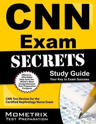 CNN Exam Secrets, Study Guide: CNN Test Review for the Certified Nephrology Nurse Exam by CNN Exam Secrets Test Prep Team