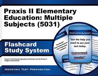 Praxis II Elementary Education Multiple Subjects (5031) Exam Flashcard Study System Study Guide: Praxis II Test Practice Questions and Review for the Praxis II Subject Assessments